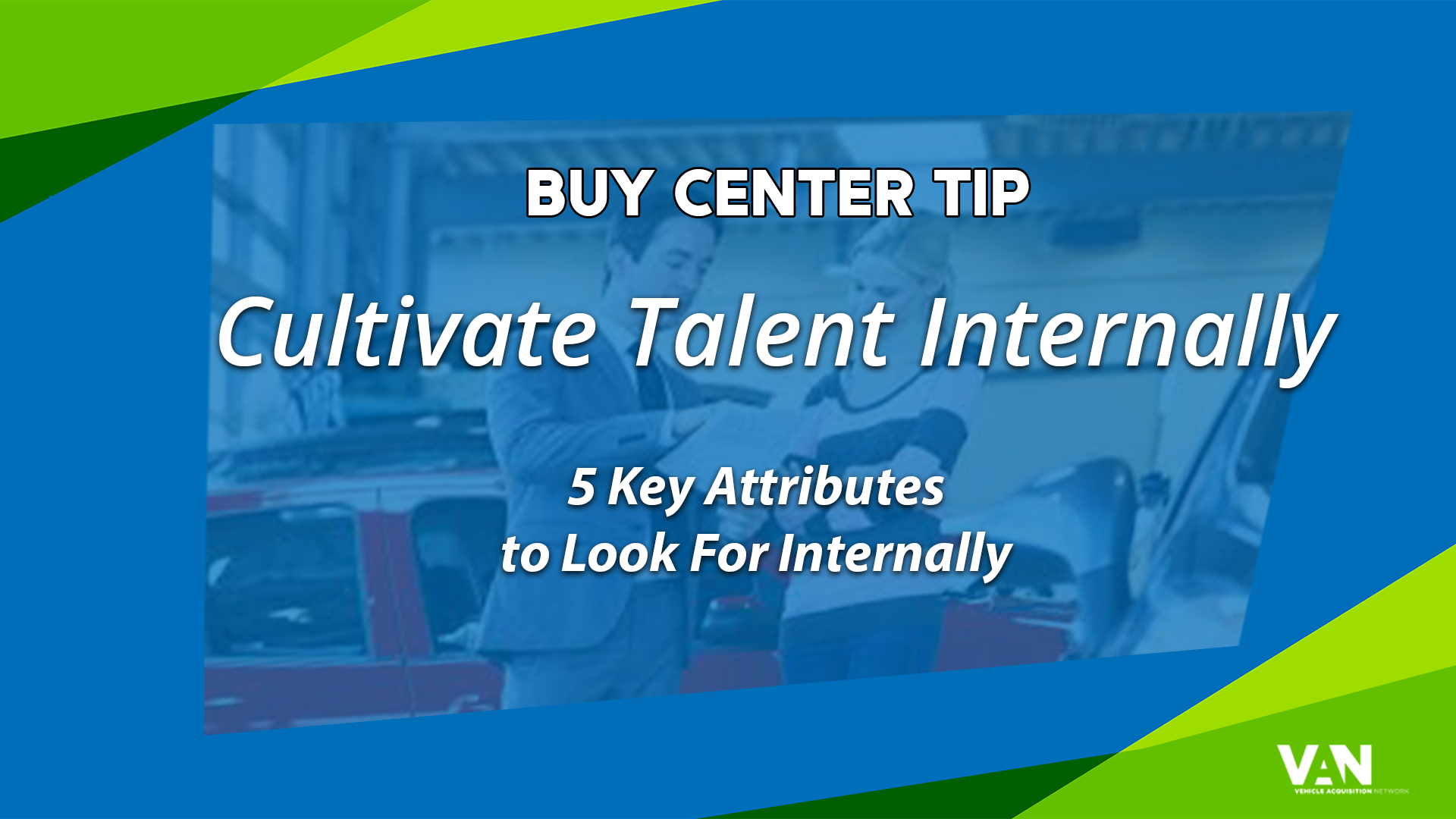 5 Attributes to Look for Internally at your Dealership for Buy Center Talent